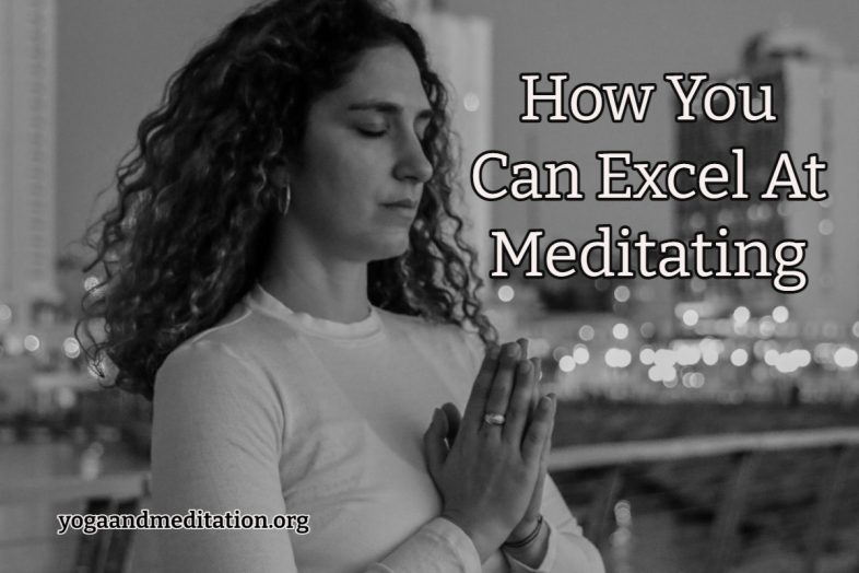 How You Can Excel At Meditating