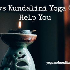 How Kundalini Yoga Can Help You
